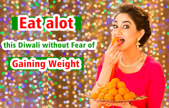 Eat Alot This Diwali Without The Fear of Gaining Weight (Secret Tips)